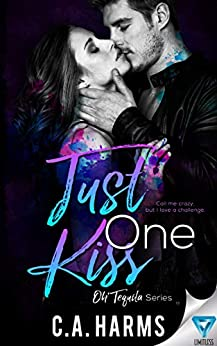 Just One Kiss (Oh Tequila Series Book 4) by [C.A. Harms]
