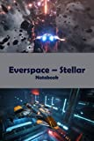 Everspace – Stellar Notebook: Notebook|Journal| Diary/ Lined - Size 6x9 Inches 100 Pages