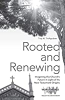 Rooted and Renewing: Imagining the Church's Future in Light of Its New Testament Origins (Word & World)