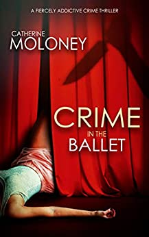 CRIME IN THE BALLET a fiercely addictive crime thriller (Detective Markham Mystery Book 5) by [CATHERINE MOLONEY]