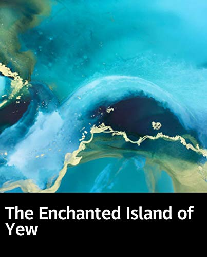 Illustrated The Enchanted Island of Yew: 100 must-read books in life (English Edition)
