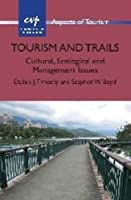 Tourism and Trails: Cultural, Ecological and Management Issues (Aspects of Tourism)