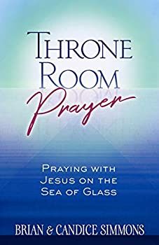 Throne Room Prayer  Praying with Jesus on the Sea of Glass  The Passion Translation Paperback  – Become a Prayer Partner with Jesus Perfect for Confirmation Christmas and More