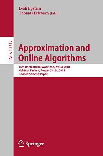 Approximation and Online Algorithms: 16th International Workshop, WAOA 2018, Helsinki, Finland, August 23-24, 2018, Revised Selected Papers (Lecture Notes ... Science Book 11312) (English Edition)