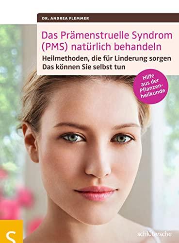 Flemmer, Andrea<br />Das Prämenstruelle Syndrom (PMS) natürlich behandeln