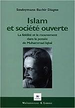 Islam et société ouverte. La fidélité et le mouvement dans la pensée de Muhammad Iqbal
