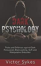 Dark Psychology: Tricks and Defenses Against Dark Persuasion, Brainwashing, NLP, and Manipulative Seduction