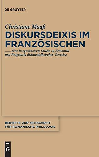 Diskursdeixis im Französischen: Eine korpusbasierte Studie zu Semantik und Pragmatik diskursdeiktischer Verweise (Beihefte zur Zeitschrift für romanische Philologie, 355, Band 355)