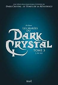 Dark Crystal - tome 3 Les Marées du Dark Crystal par J.M. Lee