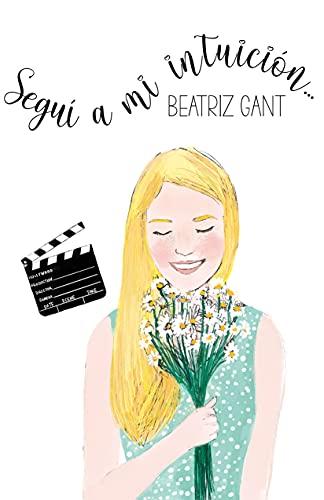 Seguí a mi intuición... : y me enamoré del turco de [Beatriz Gant]