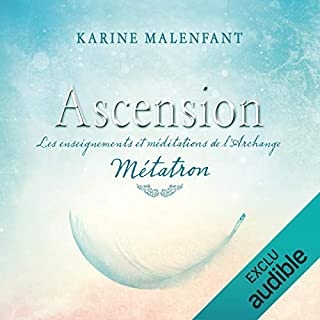 Ascension: les enseignements et méditations de l'archange Métatron                   De :                                                                                                                                 Karine Malenfant                               Lu par :                                                                                                                                 Tristan Harvey                      Durée : 1 h et 19 min     7 notations     Global 4,7