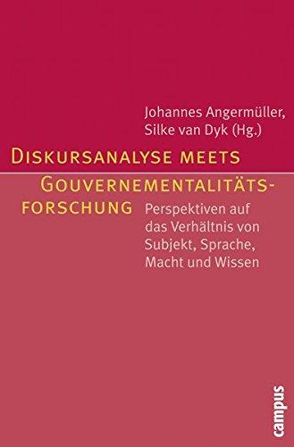 Diskursanalyse meets Gouvernementalitätsforschung: Perspektiven auf das Verhältnis von Subjekt, Sprache, Macht und Wissen