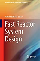 Fast Reactor System Design (An Advanced Course in Nuclear Engineering (8))