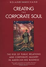 Creating the Corporate Soul: The Rise of Public Relations and Corporate Imagery in American Big Business
