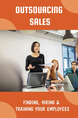 Compare Textbook Prices for Outsourcing Sales: Finding, Hiring & Training Your Employees: Outsourced Sales Process  ISBN 9798549113008 by Rongo, Patsy
