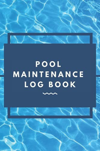 Pool Maintenance Log Book: Swimming Pool Cleaning Made Easy with Detailed Checklist for Business Owners and Homeowners | 120 pages with 30 days