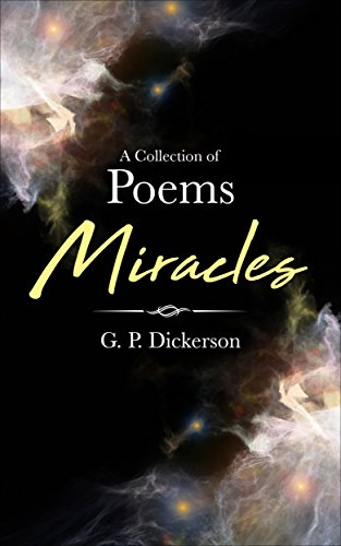 A collection of Poems: Miracles, Greiving, Loss, After life (English Edition)