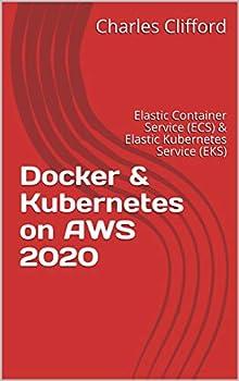 Docker & Kubernetes on AWS 2020  Elastic Container Service  ECS  & Elastic Kubernetes Service  EKS
