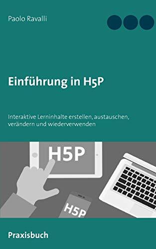 Einführung in H5P: Interaktive Lerninhalte austauschen, verändern und wiederverwenden