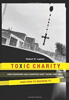 By Robert D Lupton - Toxic Charity  2011-11-20  [Hardcover]