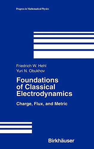 Foundations of Classical Electrodynamics: Charge, Flux, and Metric (Progress in Mathematical Physics (33))
