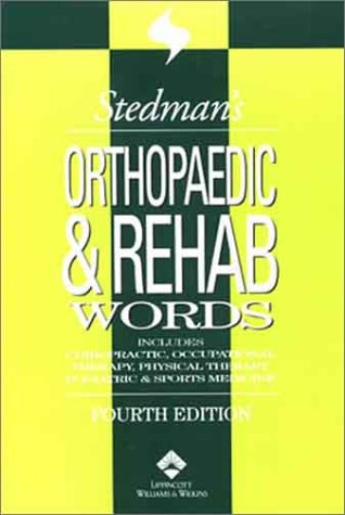 Stedman's Orthopaedic & Rehab Words: Includes Chiropractic, Occupational Therapy, Physical Therapy, Podiatric, & Sports Medicine (Stedman's Word Book)