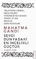 Mahatma Gandi - Sevgi Dünyadaki En İncelikli Güçtür: Mustafa Kemal İngilizleri Yeninceye Kadar Tanrı'yı da İngiliz Sanıyordum