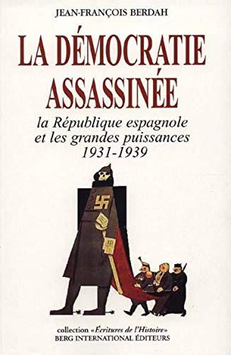La Démocratie assassinée. La république espagnole et les grandes puissances 1931-1939