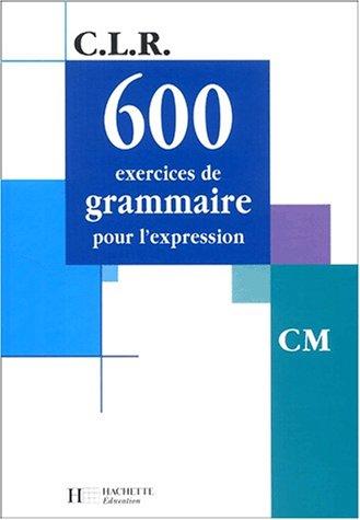 600 exercices de grammaire pour l'expression, CM