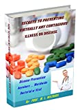 Secrets To Preventing Virtually Any Contagious Illness or Disease: Disease Prevention Anywhere ... Worldwide (English Edition)