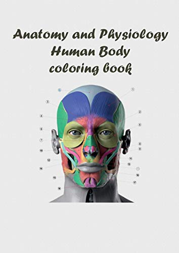 Anatomy and Physiology Human Body Coloring Book: skeletal system, muscular system, lymphatic system, respiratory system, digestive system, nervous ... urinary system, and reproductive systems