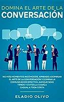 Domina el arte de la conversación: No más momentos incómodos. Aprende a dominar el arte de la conversación y domina la comunicación efectiva. Aunque seas tímido y evites la charla casual a toda costa