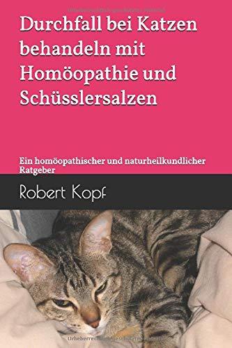 Durchfall bei Katzen behandeln mit Homöopathie und Schüsslersalzen: Ein homöopathischer und naturheilkundlicher Ratgeber