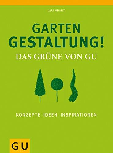 Gartengestaltung! Das Grüne von GU: Konzepte, Ideen, Inspirationen (GU Garten Extra)