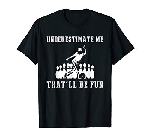 bowling Underestimate me that'll be fun tee