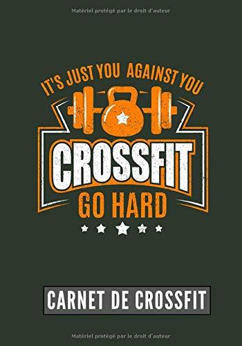 It's You Against You: Go Hard | Carnet de Crossfit | Journal de musculation et Nutrition | Suivez vos progrès et votre entraînement | Grand Format 17cm x 25 cm, 100 Pages | Cadeau Idéal