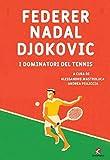 Federer Nadal Djokovic. I dominatori del tennis...