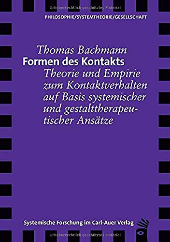 Formen des Kontakts: Theorie und Empirie zum Kontaktverhalten auf Basis systemischer und gestalttherapeutischer Ansätze (Verlag für systemische Forschung)