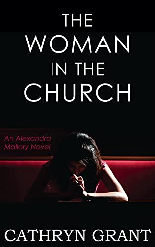 The Woman In the Church: (A Psychological Suspense Novel) (Alexandra Mallory Book 12)