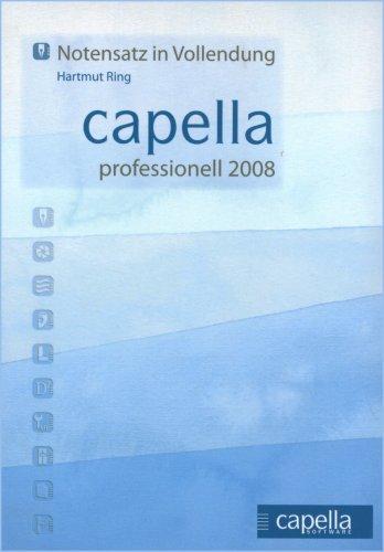 capella 2008 professionell, 1 CD-ROM Notensatz in Vollendung. Für Windows 98/ME/2000/XP/Vista
