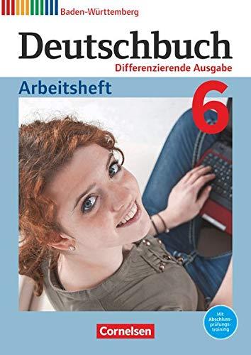 Deutschbuch - Differenzierende Ausgabe Baden-Württemberg 2016: Band 6: 10. Schuljahr - Arbeitsheft mit Lösungen (Deutschbuch - Sprach- und Lesebuch: Differenzierende Ausgabe Baden-Württemberg 2016)