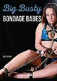 Big Busty Bondage Babes : bdsm, bondage, sadism, masochism, adventure, pulp: suspense, romance, bbw, rubenesque, bisexual, Erotica/BDSM (English Edition)