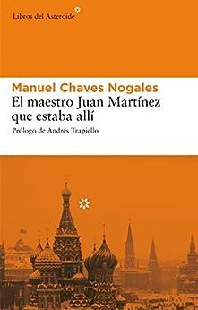 El maestro Juan Martínez que estaba allí (Libros del Asteroide nº 17) PDF EPUB Gratis descargar completo