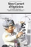 Mon Carnet d'Opticien: Numéros des fournisseurs - Notes pour : atelier, examen de vue, vente ... - Suivis de vos commandes montures ...