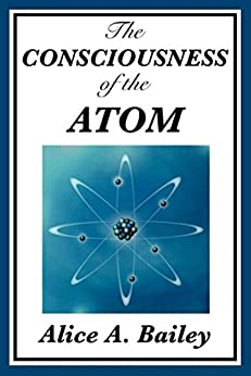 The Consciousness of the Atom (Unexpurgated Start Publishing LLC) by [Alice A. Bailey]