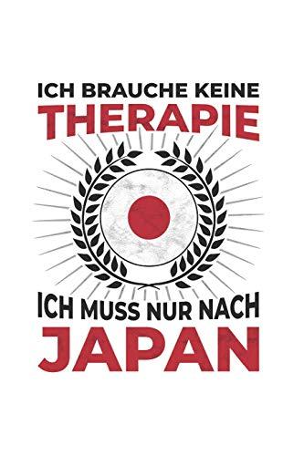 Japan Notizbuch: Ich brauche keine Therapie - Ich muss nach Japan Reise / 6x9 Zoll / 120 karierte Seiten