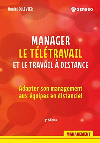 Manager le télétravail et le travail à distance: Adapter son management aux...