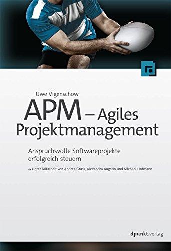 APM – Agiles Projektmanagement: Anspruchsvolle Softwareprojekte erfolgreich steuern