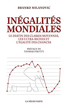 Inégalités mondiales (French Edition) by [Branko MILANOVIC, Thomas PIKETTY, Baptiste MYLONDO, Pascal COMBEMALE, Maxime GUEUDER]