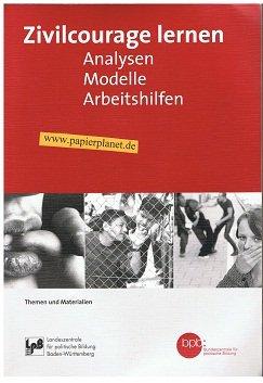 Zivilcourage lernen : Analysen - Modelle - Arbeitshilfen. Bundeszentrale für Politische Bildung, Themen und Materialien (3893315373) LPB, Landeszentrale für Politische Bildung Baden-Württemberg ; BPB,